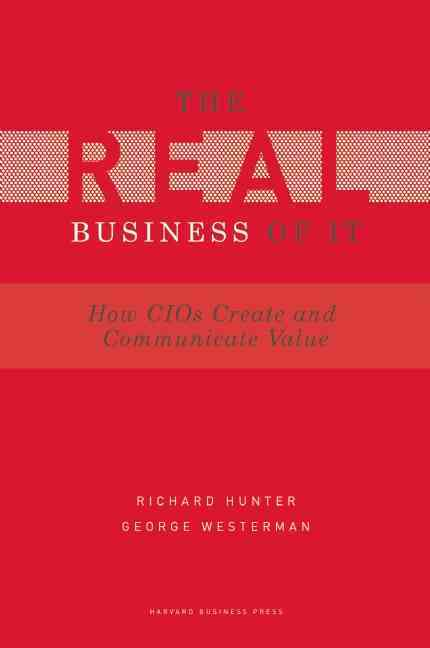 The Real Business of IT By Hunter, Richard/ Westerman, George
